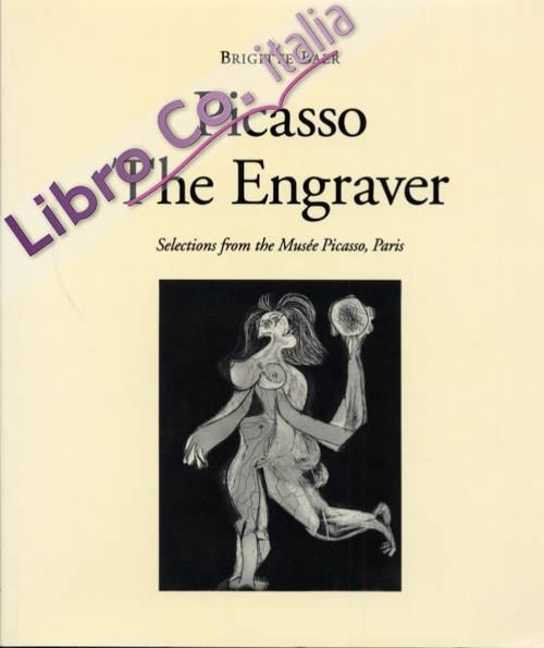 Picasso. The Engraver. Selections from the Musèe Picasso, Paris.