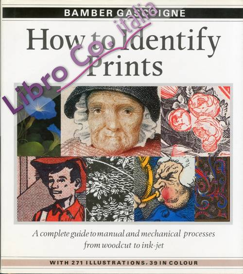 How to Identify Prints. A Complete Guide to Manual and Mechanical Processes From Woodcut to Ink Jet.
