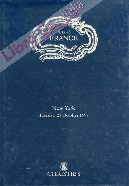 Arts of France. Important French Furniture, Paintings, Sculpture, Silver, Porcelain. New York. Tuesday 21 October 1997.