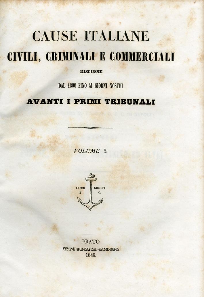 Cause italiane civili, criminali e commerciali discusse dal 1800 fino ai giorni nostri avanti i primi tribunali. Volume 3.