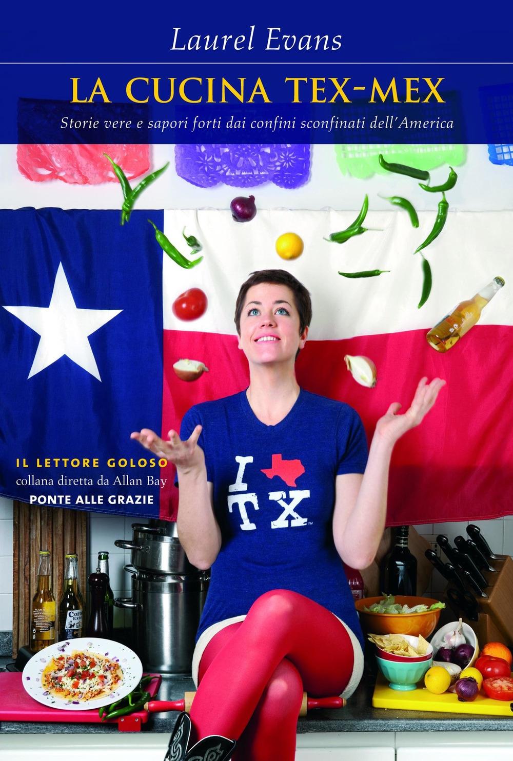 La cucina tex-mex. Storie vere e saporti forti dai confini sconfinati dell'America.