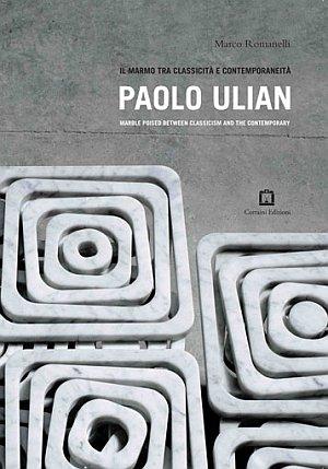 Paolo Ulian. Il marmo tra classicità e contemporeneità. Ediz. italiana e inglese.