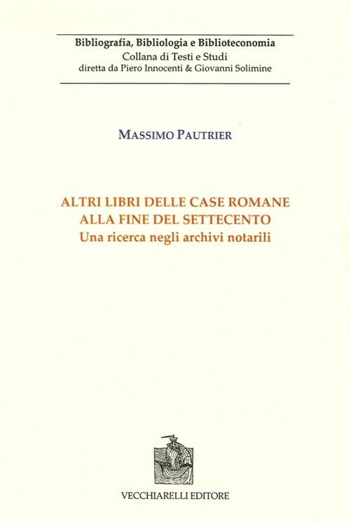 Altri libri delle case romane alla fine del Settecento. Una ricerca negli archivi notarili. Vol. 1.
