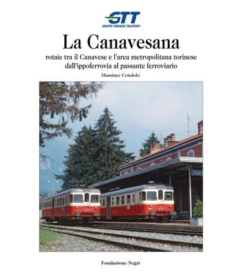 La Canavesana. Rotaie tra il Canavese e l'area metropolitana torinese dall'ippoferrovia al passante ferroviario.