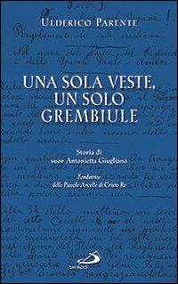 Una sola veste, un solo grembiule. Storia di suor Antonietta Giugliano (1909-1960) fondatrice delle Piccole Ancelle di Cristo Re.