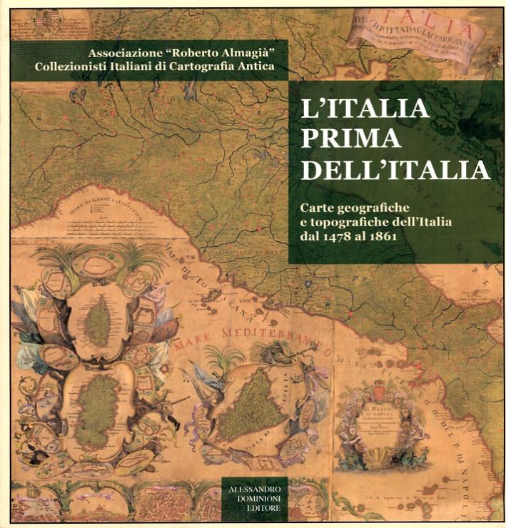 L'Italia Prima dell'Italia. Carte Geografiche e Topografiche dal 1478 al 1861.