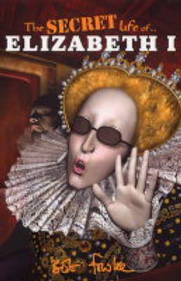 Secret Life of Elizabeth I.