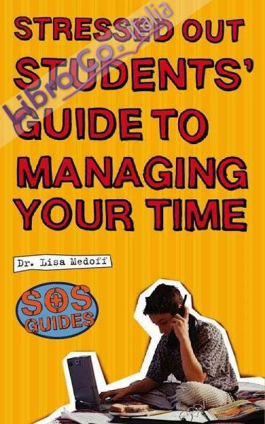 Stressed Out Students' Guide to Managing Your Time.