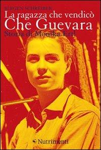 La ragazza che vendicò Che Guevara. Storia di Monika Ertl