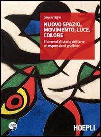 Nuovo Spazio, movimento, luce, colore. Elementi di storia dell'arte ed espressioni grafiche