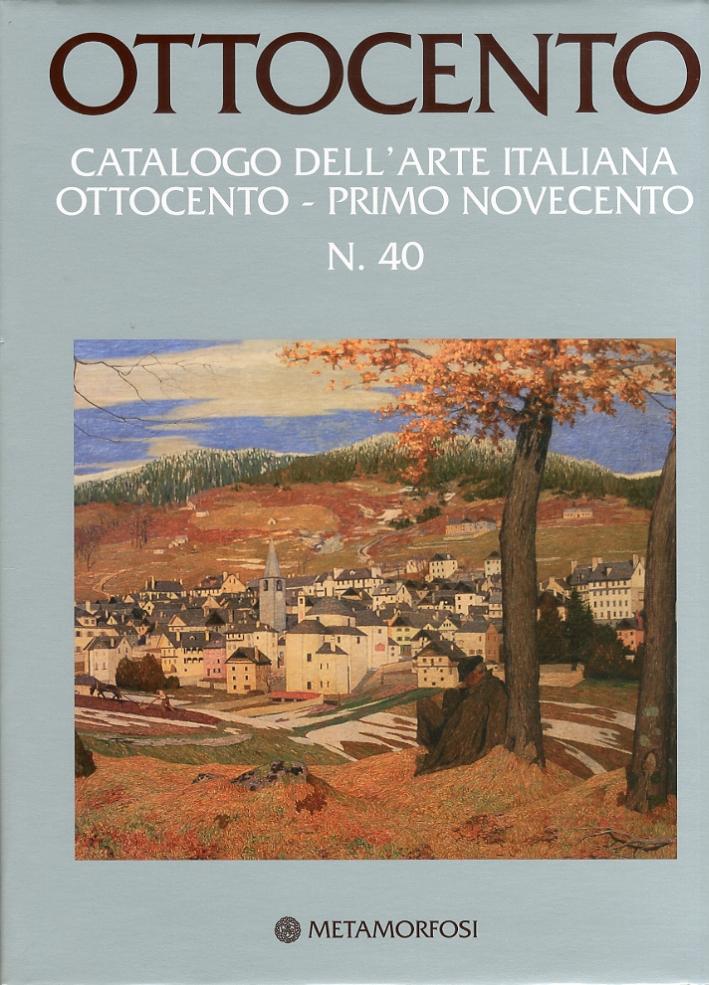 Ottocento. Catalogo dell'Arte Italiana dell'Ottocento. Vol. 40: Primo Novecento