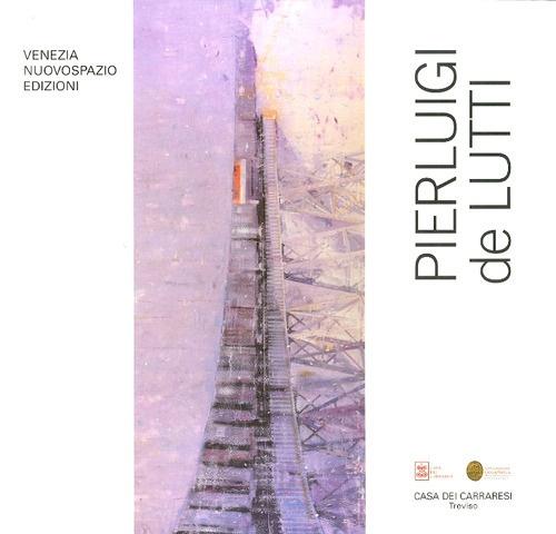 Pierluigi De Lutti. Catalogo della mostra personale a Treviso alla Casa dei Carraresi. [Ed. Italiana e Inglese