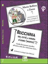 Becchinia, una città a misura d'uomo morto. Guida lievemente macabra all'unica città che visiteremo tutti...