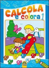 Calcola e colora. Ediz. illustrata. Vol. 1