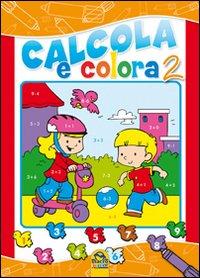 Calcola e colora. Ediz. illustrata. Vol. 2