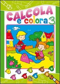 Calcola e colora. Ediz. illustrata. Vol. 3