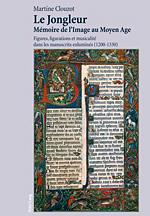 Le jongleur. mémoire de l'image au moyen age. figures, figurations et musicalité dans les manuscrits enluminés (1200-1330)