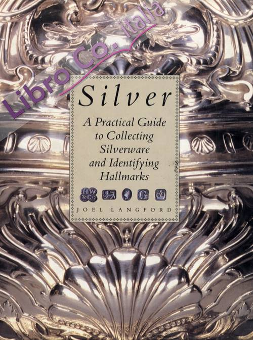 Silver. A pratical guide to collecting silverware and identifying hallmarks