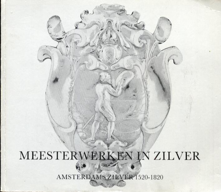 Meesterwerken in Zilver. Amsterdams zilver 1520-1820