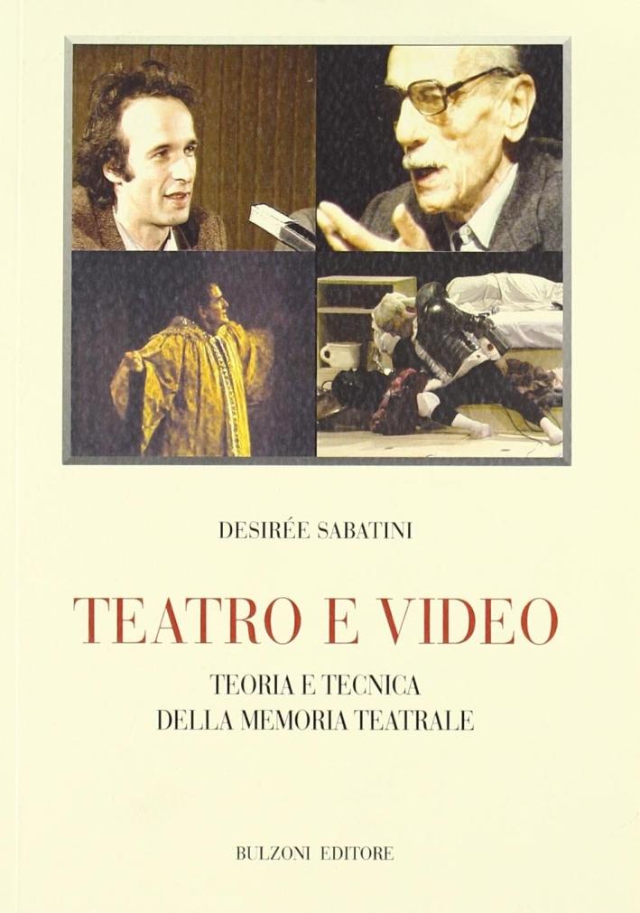 Teatro e video. Teoria e tecnica della memoria teatrale