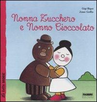 Nonna Zucchero e Nonno Cioccolato. Ediz. illustrata