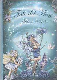 Fate dei fiori. Diario 2012. Ediz. illustrata