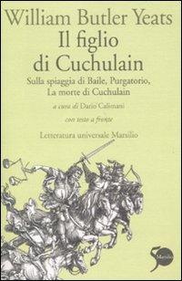 Il figlio di Cuchulain: Sulla spiaggia di BailePurgatorioLa morte di Cuchulain. Testo inglese a fronte
