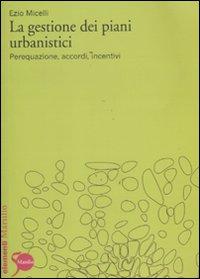 La Gestione dei Piani Urbanistici. Perequazione, Accordi, Incentivi