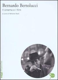 Bernardo Bertolucci. Il cinema e i film