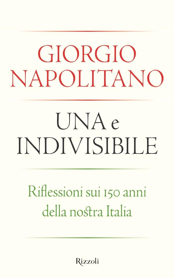 Una e Indivisibile. Riflessioni sui 150 Anni delle Nostra Italia