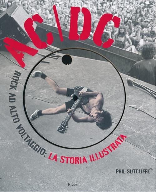 AC/DC. Rock ad alto voltaggio: la storia illustrata. Ediz. illustrata