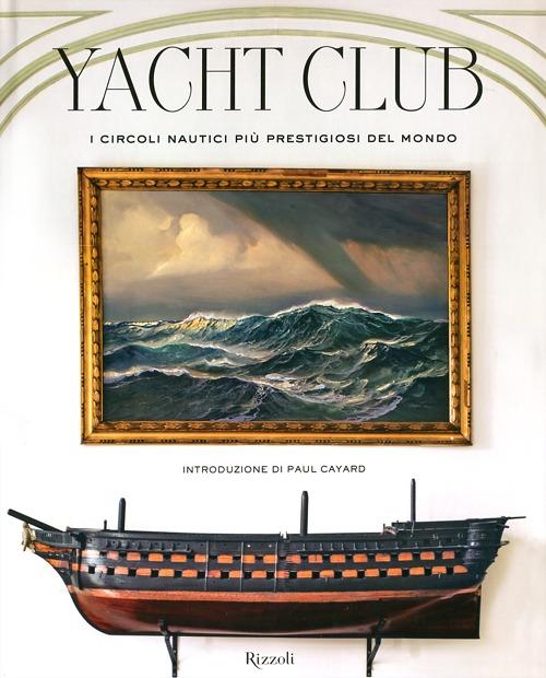 Yacht Club. I circoli nautici più prestigiosi del mondo. Ediz. illustrata
