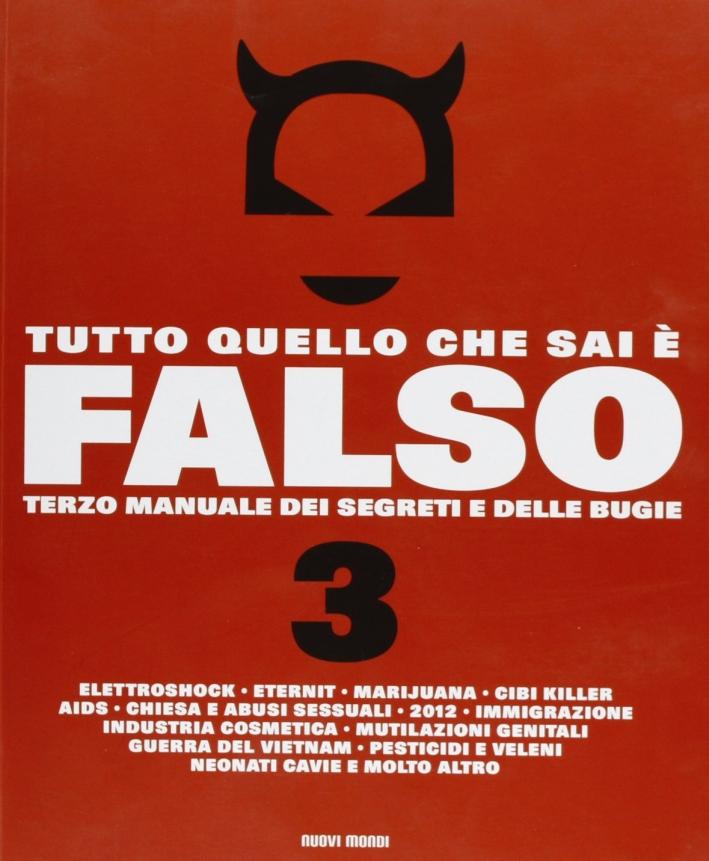Tutto quello che sai è falso 3. Terzo manuale dei segreti e delle bugie