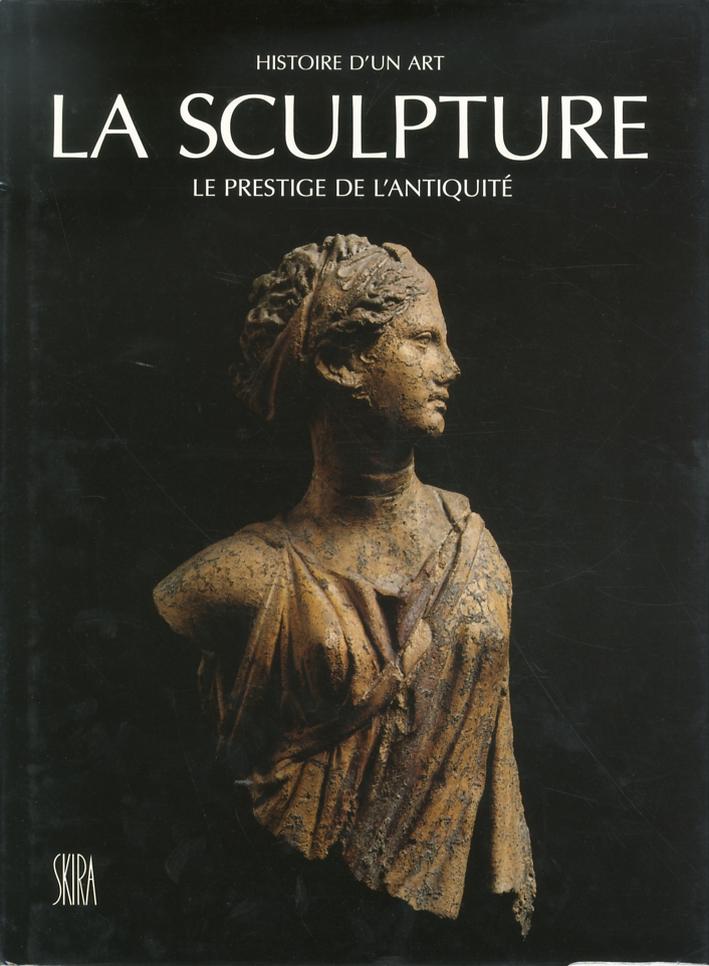La Sculpture. Le prestige de l'antiquite du VIII siecle avant J. C. au V siecle apres J. C.