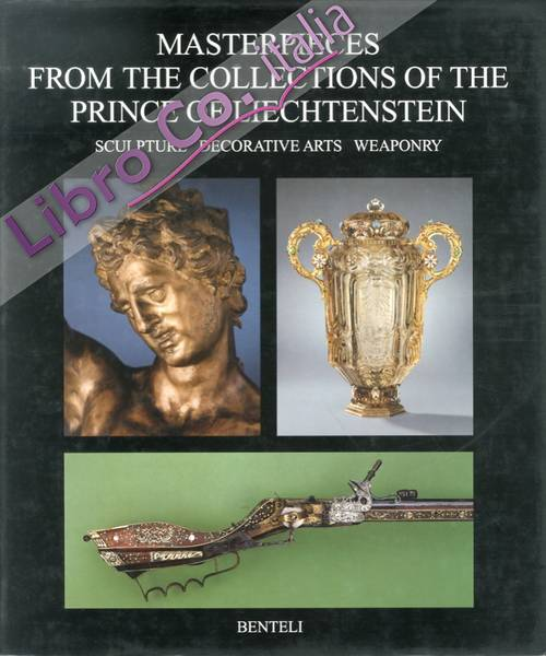 Masterpieces From the Collections of the Prince of Liechtenstein. Sculpture. Decorative Arts. Waponry