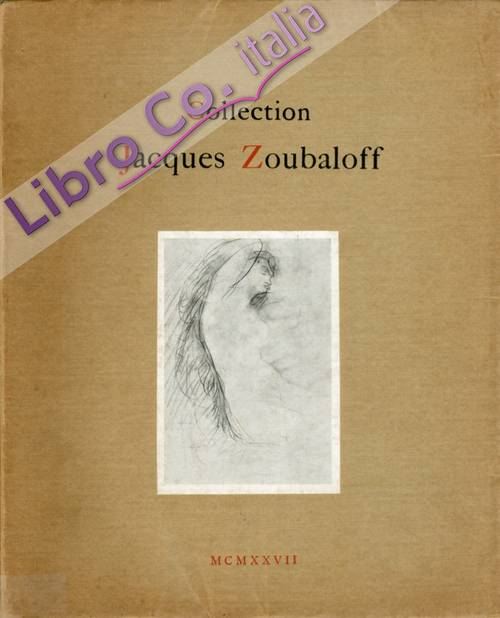 Collection Jacques Zoubaloff. Catalogue des Tableaux Modernes Aquarelles, Pastels, Dessins, Etc. Marbres, Bronzes, Terres Cuites, Platres Et Cires