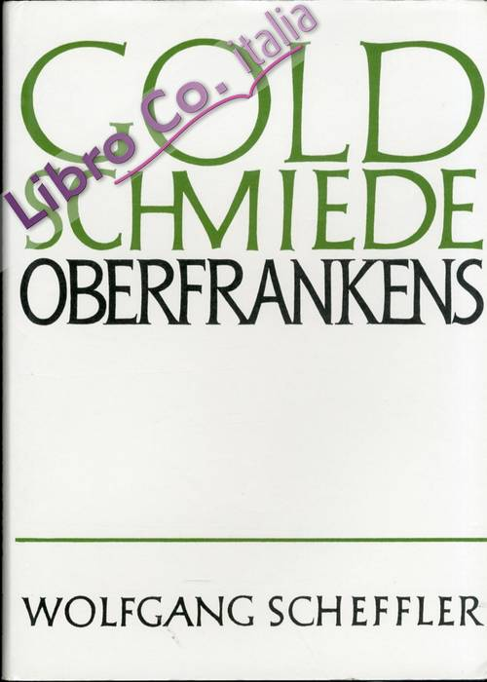 Goldschmiede Oberfrankens. Daten Werke Zeichen.