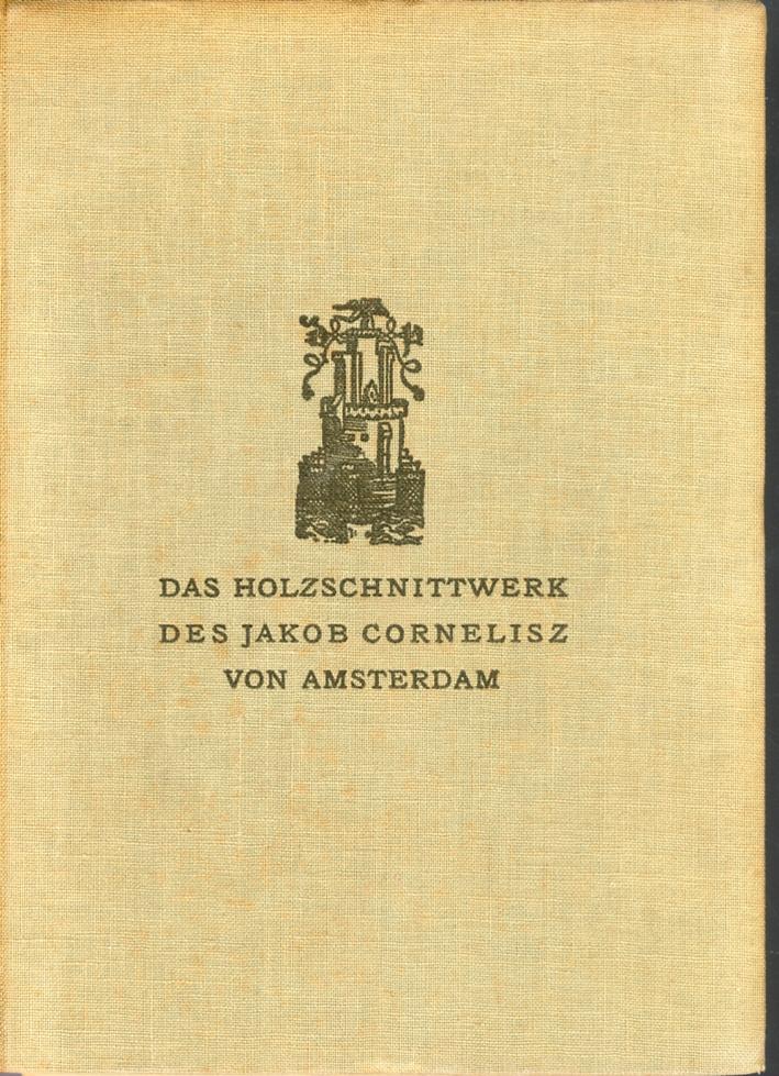 Das Holzschnittwerk des Jakob Cornelisz von Amsterdam.