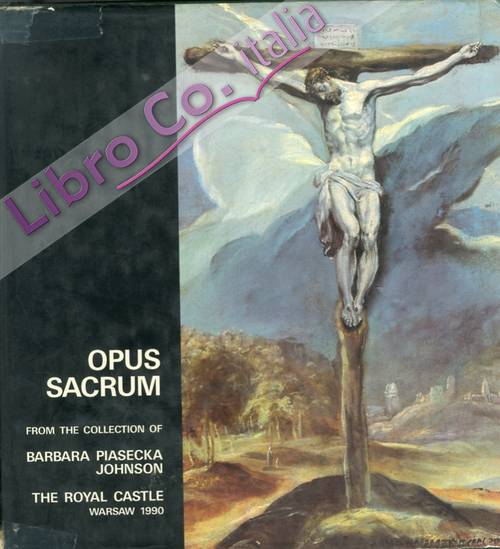 Opus Sacrum. Catologue of the exibition from the collection of Barbara Piasecka Johnson.