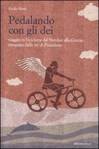 Pedalando con gli dei. Viaggio in bicicletta dal nordest alla Grecia inseguito dalle ire di Poseidone.