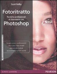 Fotoritratto. Tecniche professionali di fotoritocco con Photoshop.