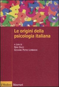 Le origini della psicologia italiana. Scienza e psicologia sperimentale tra '800 e '900