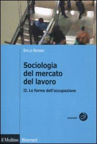 Sociologia del mercato del lavoro. Vol. 2: Le forme dell'occupazione.