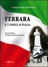 Ferrara e l'Unità d'Italia. Da Garibaldi al Museo del Risorgimento