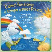 Come funziona il tempo atmosferico. Una guida interattiva al cielo e al clima. Libro pop-up. Ediz. illustrata