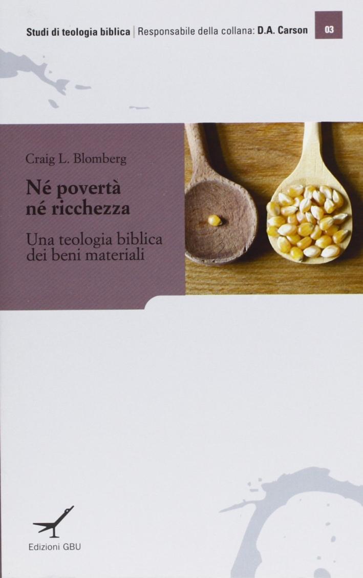 Né povertà né ricchezza. Una teologia biblica dei beni materiali