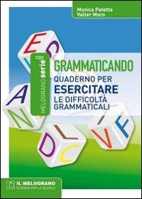 Grammaticando. Quaderno per esercitare le difficoltà grammaticali