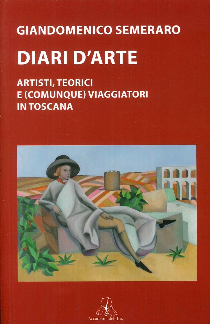 Diari d'Arte. Artisti, Teorici e (Comunque) Viaggiatori in Toscana