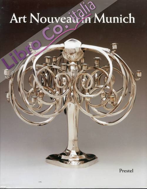 Art Nuveau in Munich. Masters of Jugendstil From the Stadtmuseum, Munich and Other Public and Private Collections