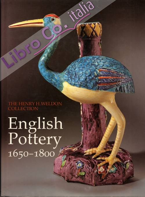 The Henry H. Weldon collection. English Pottery. Stoneware and earthnware 1650-1800